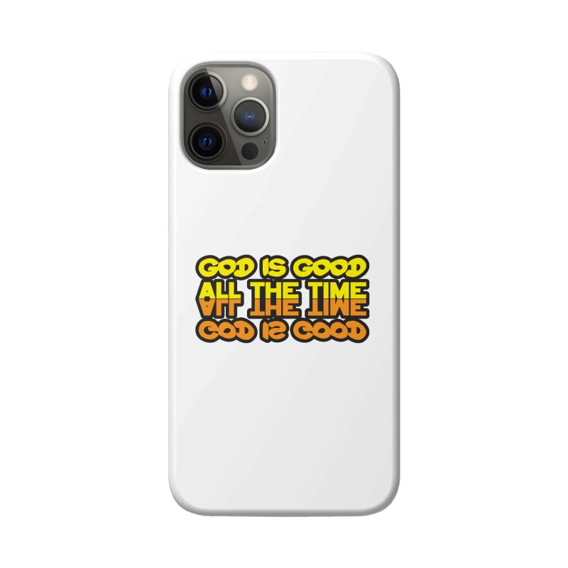 GOD is Good All The Time Accessories Phone Case by goofyink's Artist Shop