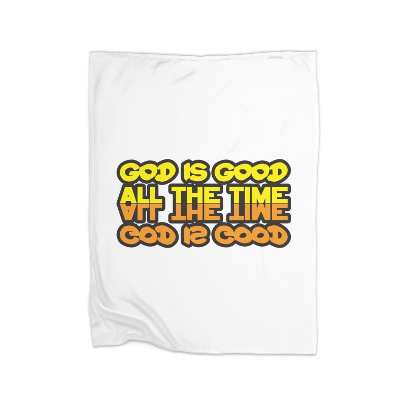 GOD is Good All The Time Home Blanket by goofyink's Artist Shop