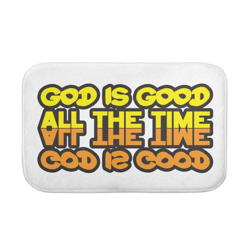 GOD is Good All The Time Home Bath Mat by goofyink's Artist Shop
