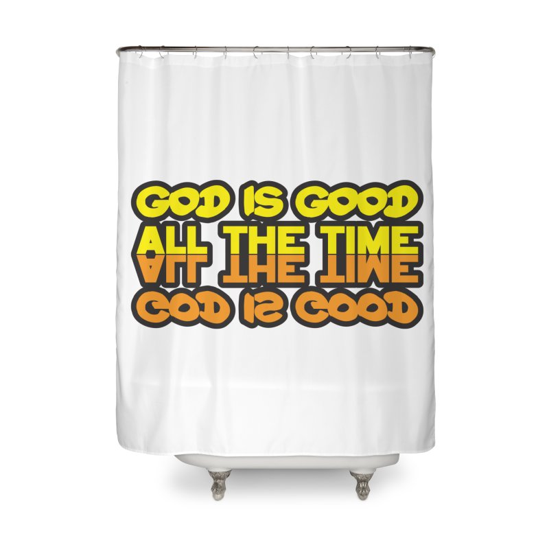 GOD is Good All The Time Home Shower Curtain by goofyink's Artist Shop