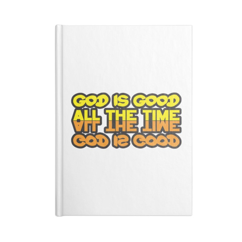 GOD is Good All The Time Accessories Notebook by goofyink's Artist Shop