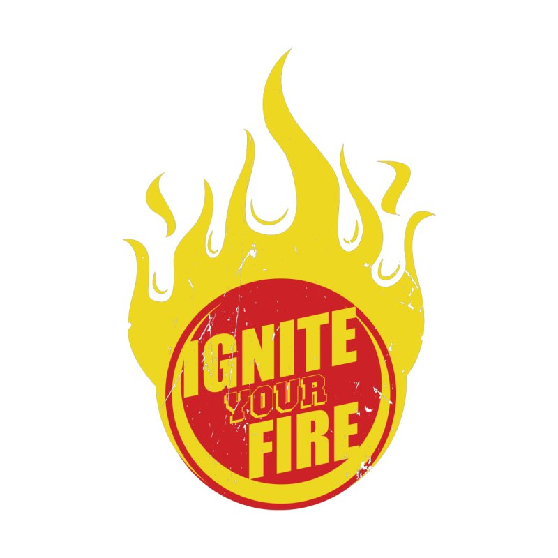 Ignite your fire Women's T-Shirt by goofyink's Artist Shop