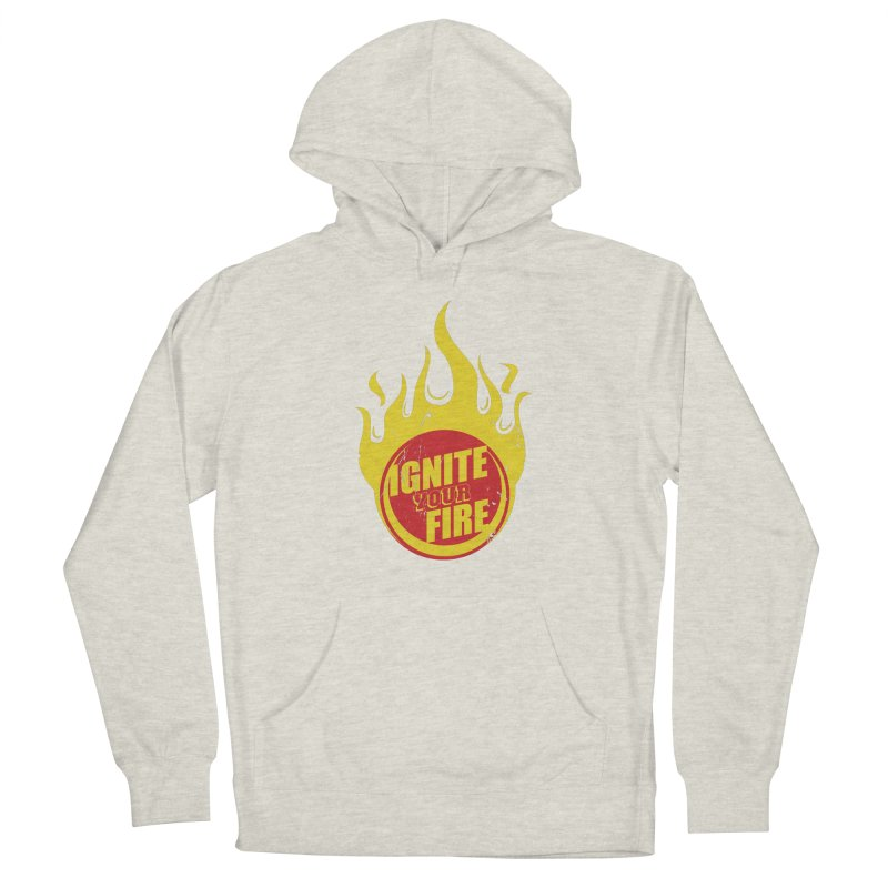 Ignite your fire Women's Pullover Hoody by goofyink's Artist Shop
