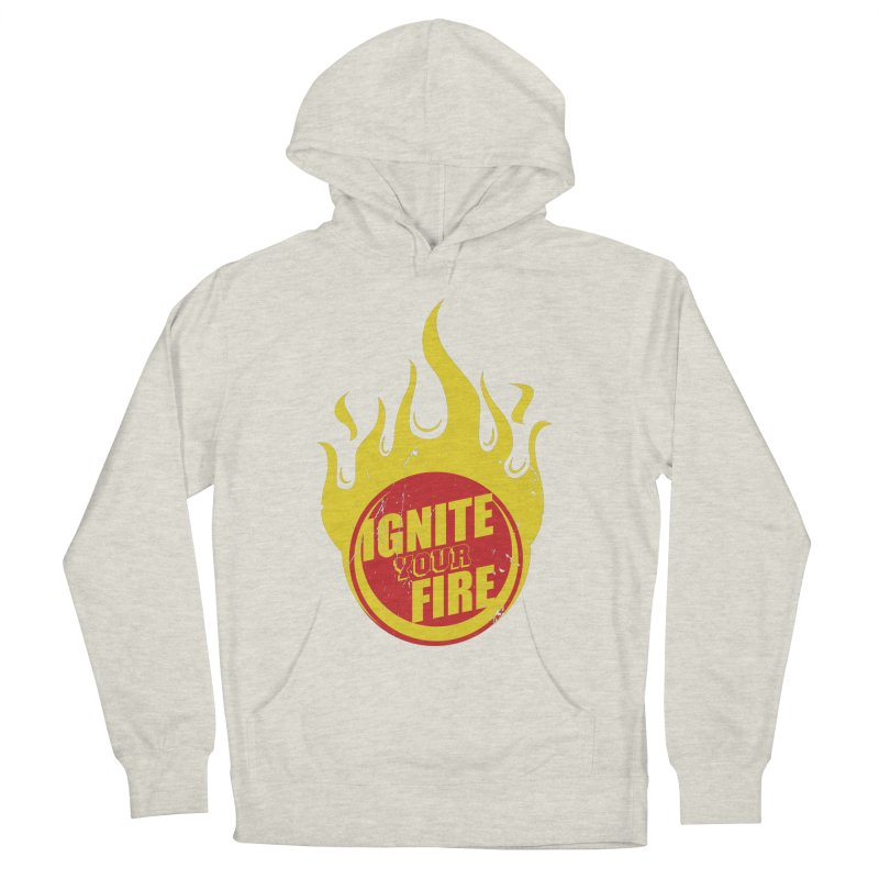 Ignite your fire Women's French Terry Pullover Hoody by goofyink's Artist Shop