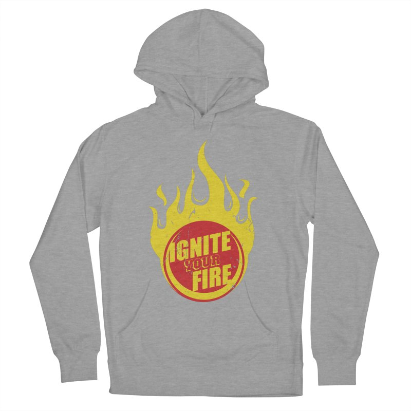 Ignite your fire Men's French Terry Pullover Hoody by goofyink's Artist Shop