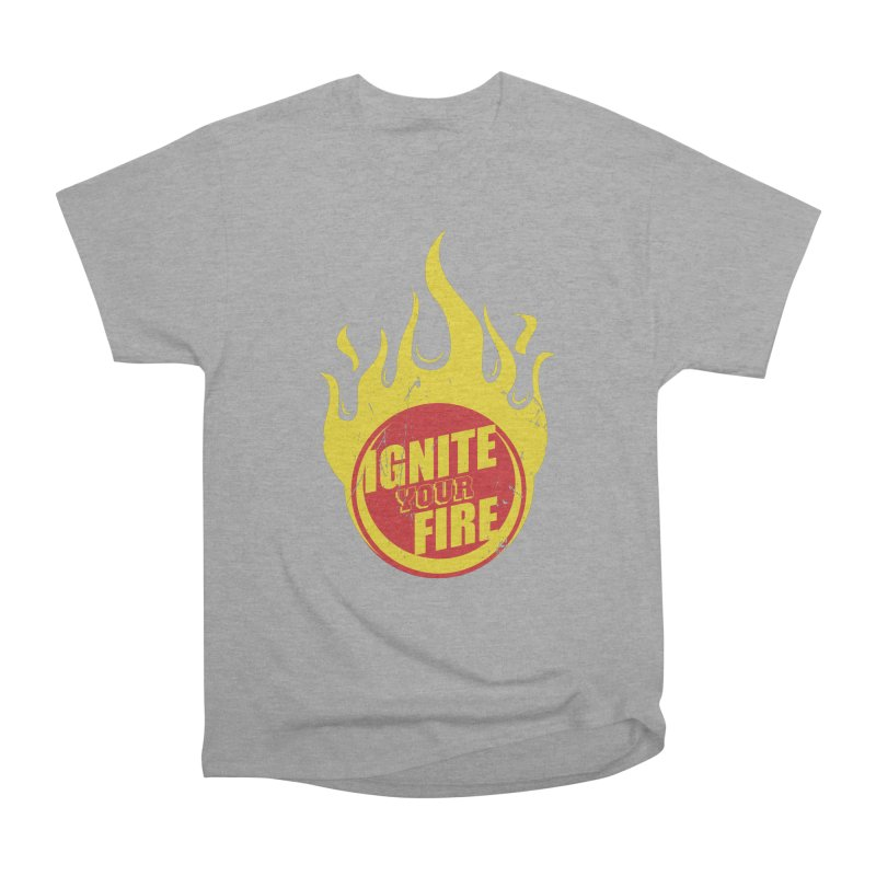 Ignite your fire Women's Heavyweight Unisex T-Shirt by goofyink's Artist Shop