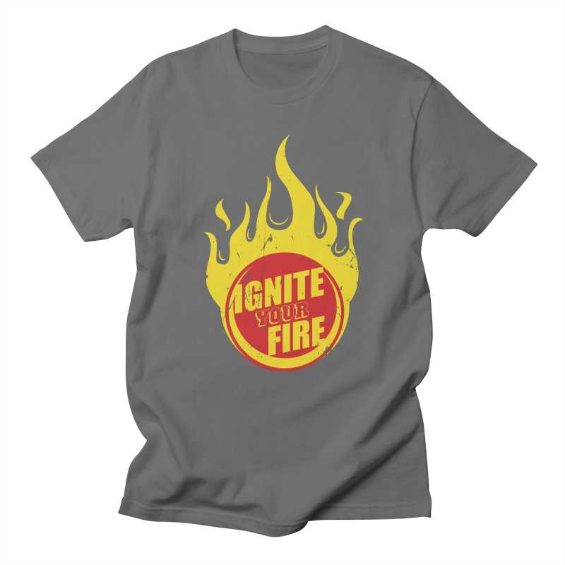 Ignite your fire Women's Unisex T-Shirt by goofyink's Artist Shop