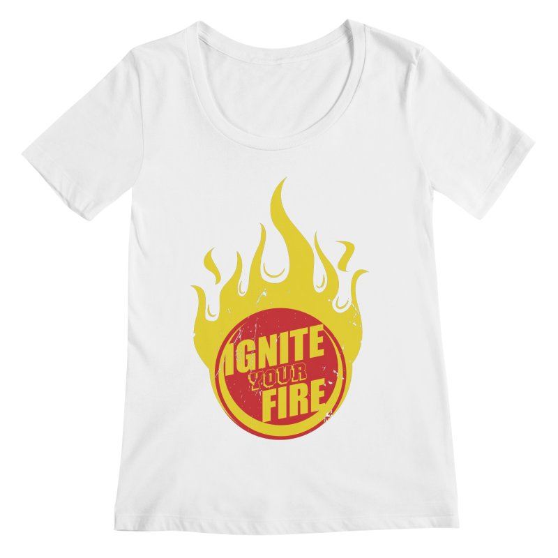 Ignite your fire Women's Regular Scoop Neck by goofyink's Artist Shop