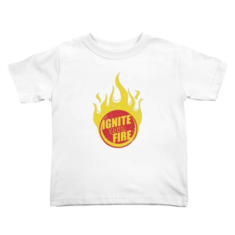 Ignite your fire Kids Toddler T-Shirt by goofyink's Artist Shop