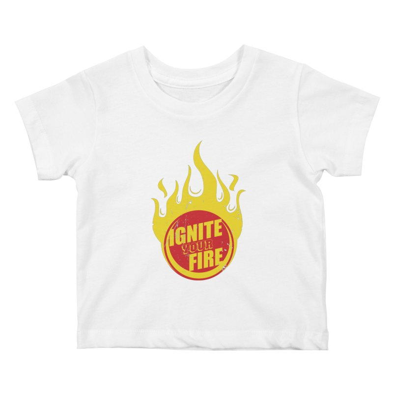 Ignite your fire Kids Baby T-Shirt by goofyink's Artist Shop
