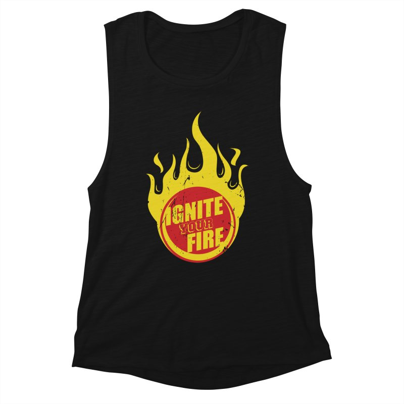 Ignite your fire Women's Tank by goofyink's Artist Shop