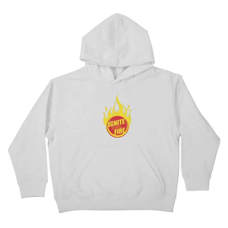 Ignite your fire Kids Pullover Hoody by goofyink's Artist Shop