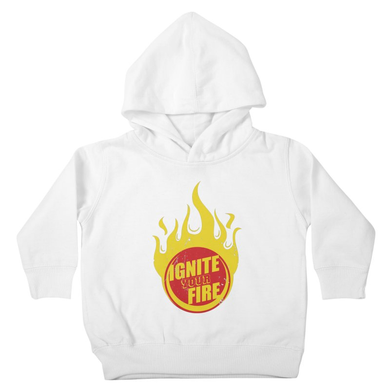 Ignite your fire Kids Toddler Pullover Hoody by goofyink's Artist Shop