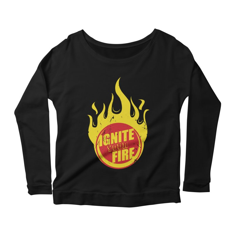 Ignite your fire Women's Scoop Neck Longsleeve T-Shirt by goofyink's Artist Shop