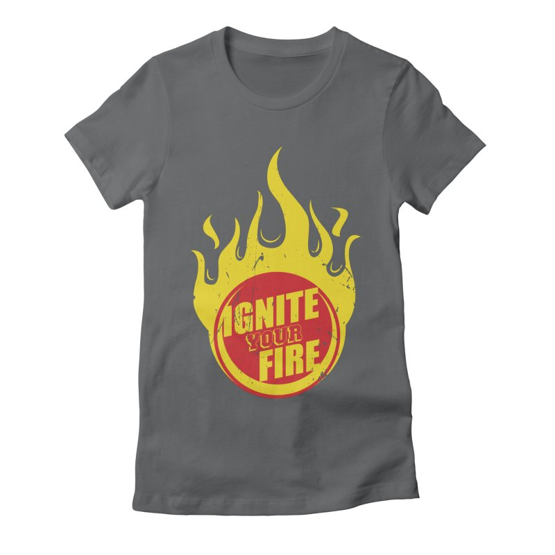 Ignite your fire Women's Fitted T-Shirt by goofyink's Artist Shop