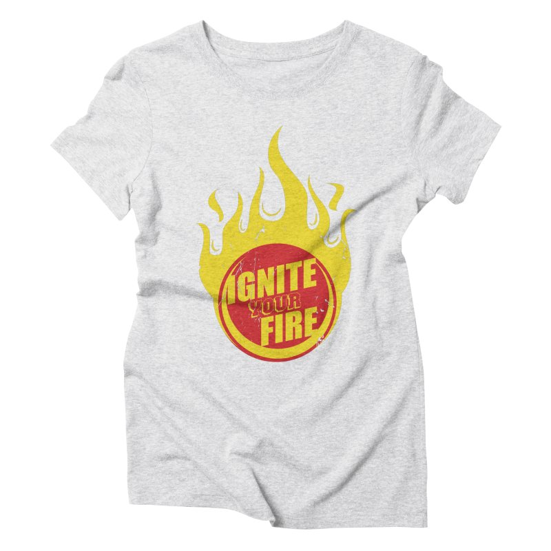 Ignite your fire Women's Triblend T-Shirt by goofyink's Artist Shop