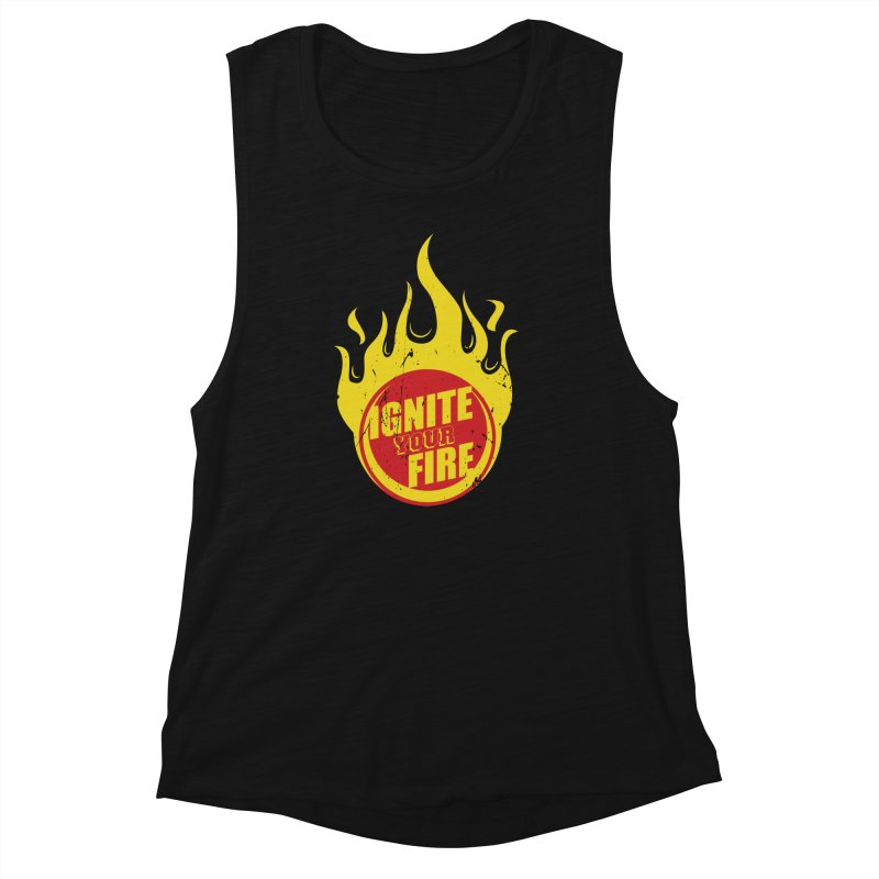 Ignite your fire Women's Muscle Tank by goofyink's Artist Shop