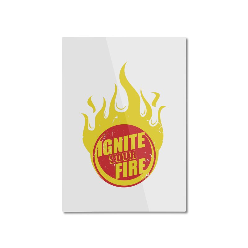 Ignite your fire Home Mounted Aluminum Print by goofyink's Artist Shop
