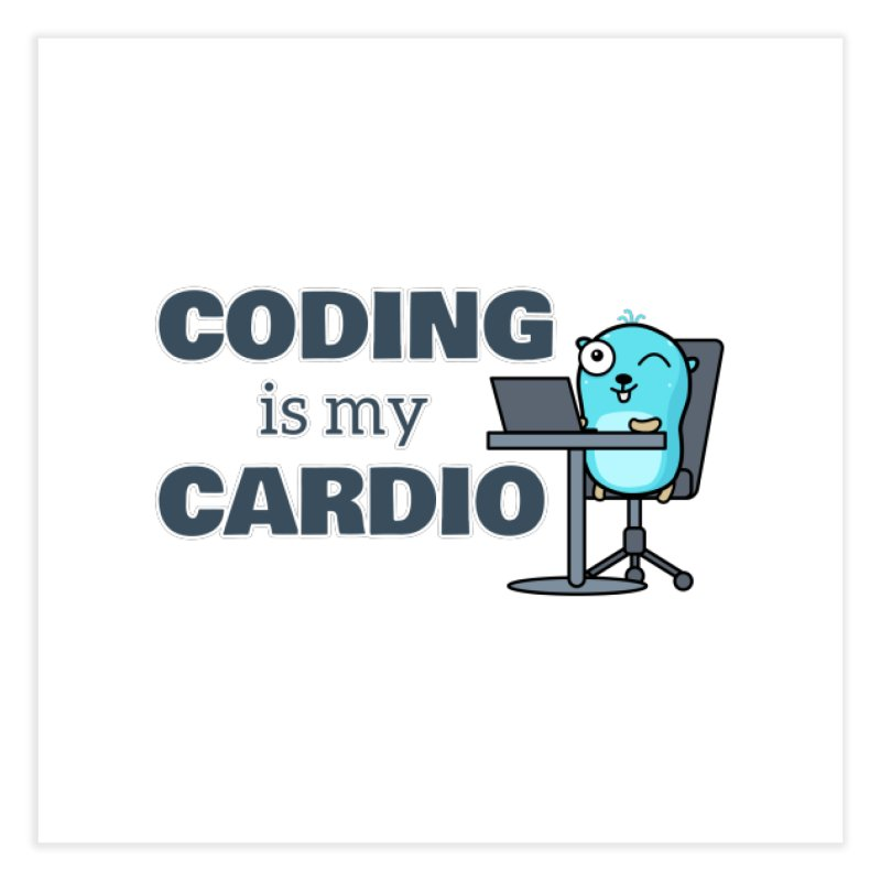 Coding is my cardio Home Fine Art Print by Be like a Gopher