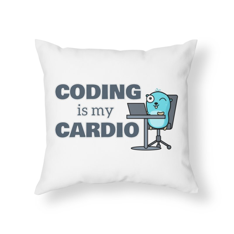 Coding is my cardio Home Throw Pillow by Be like a Gopher