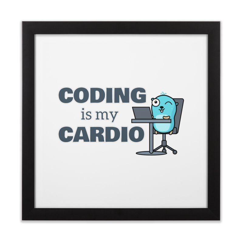 Coding is my cardio Home Framed Fine Art Print by Be like a Gopher