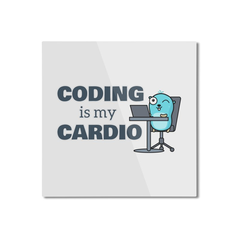 Coding is my cardio Home Mounted Aluminum Print by Be like a Gopher