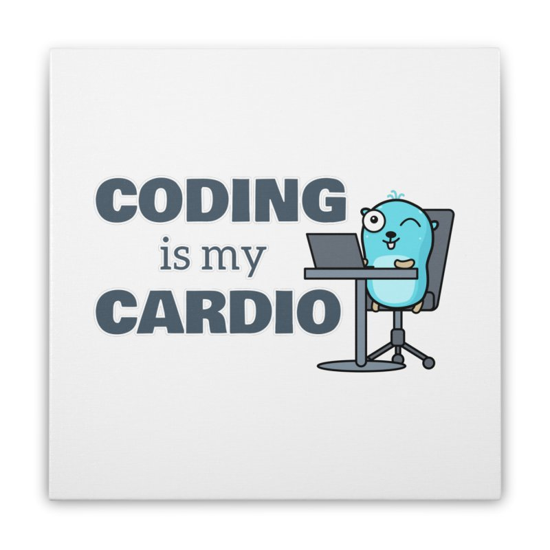 Coding is my cardio Home Stretched Canvas by Be like a Gopher