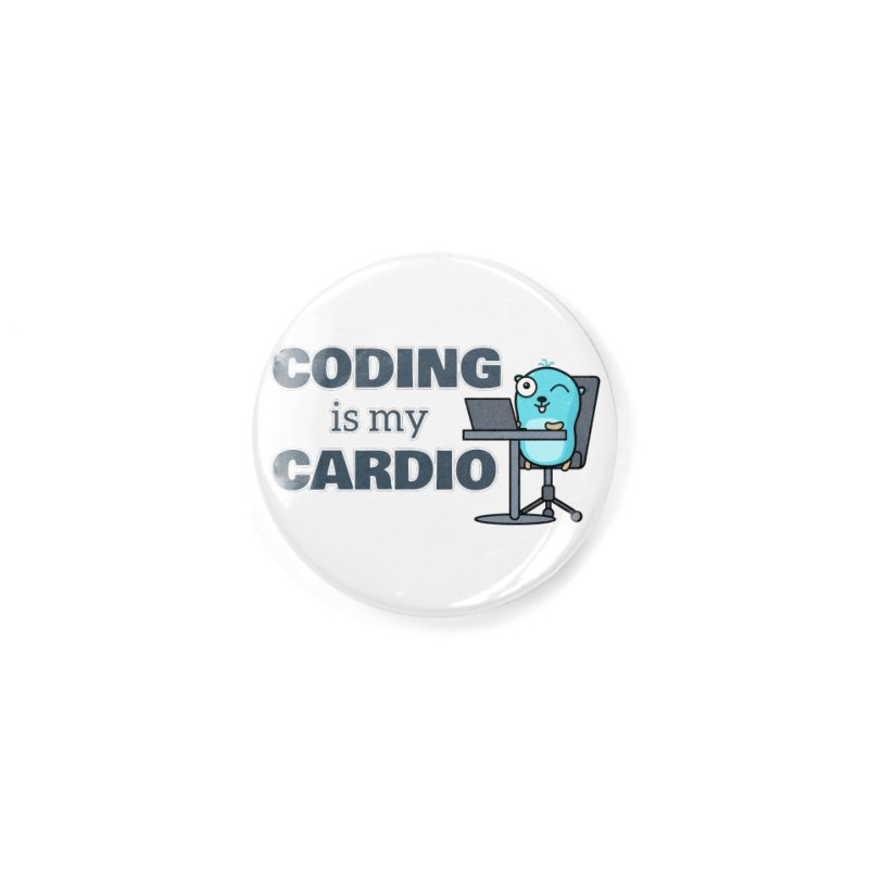 Coding is my cardio Accessories Button by Be like a Gopher