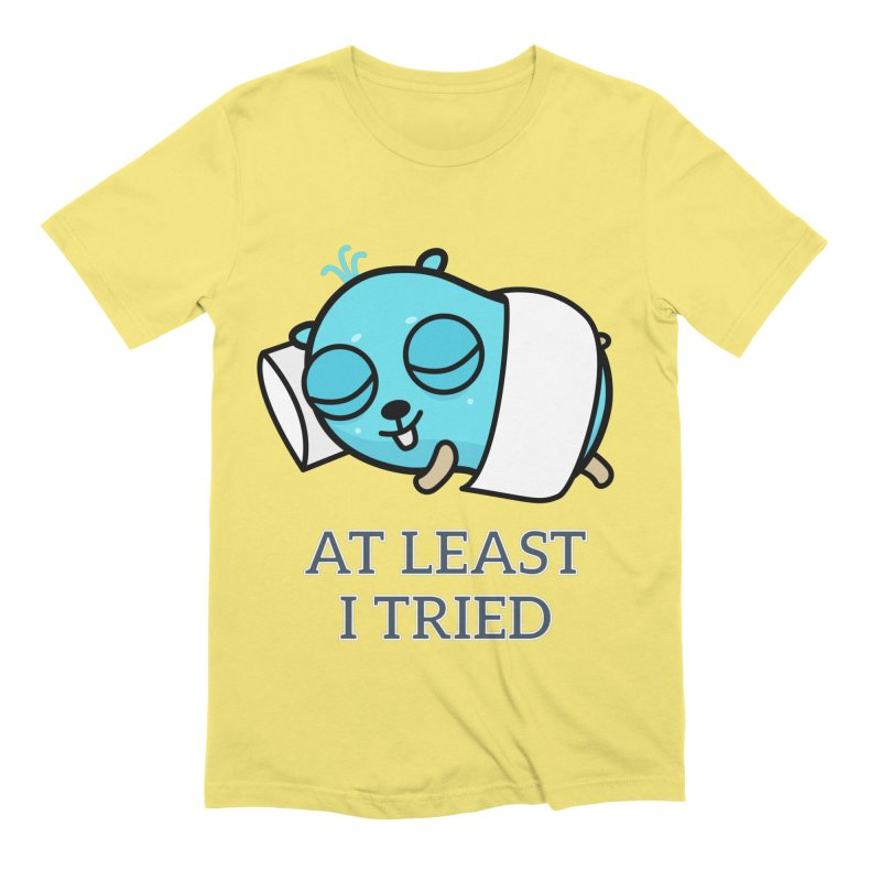 At least I tried Men's T-Shirt by Be like a Gopher