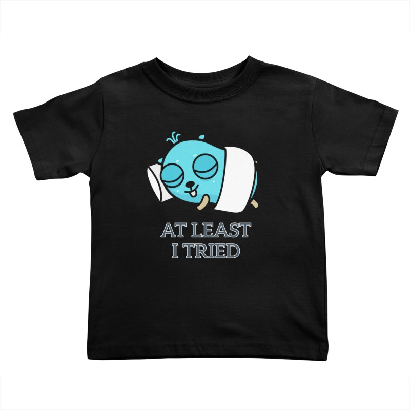 At least I tried Kids Toddler T-Shirt by Be like a Gopher