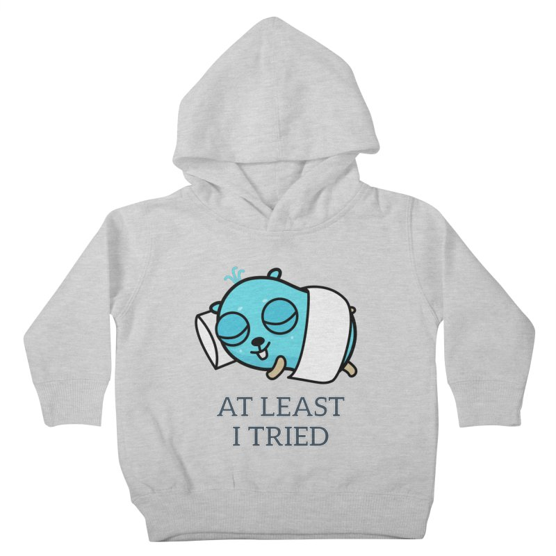 At least I tried Kids Toddler Pullover Hoody by Be like a Gopher