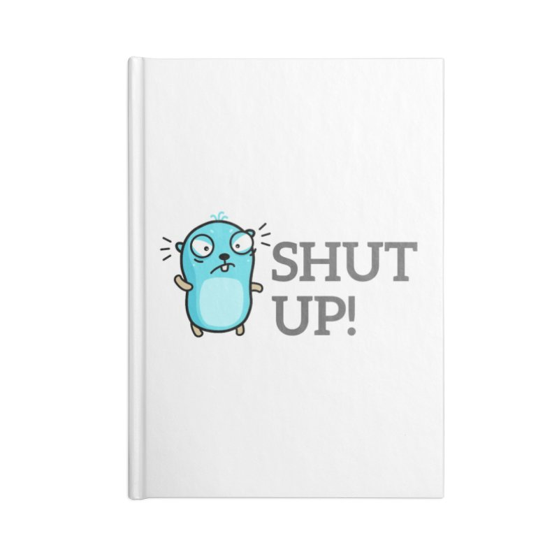Shut up! Accessories Notebook by Be like a Gopher