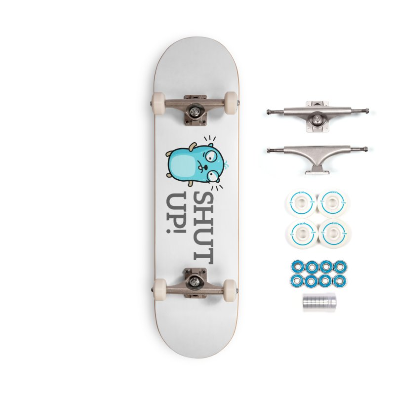 Shut up! Accessories Skateboard by Be like a Gopher
