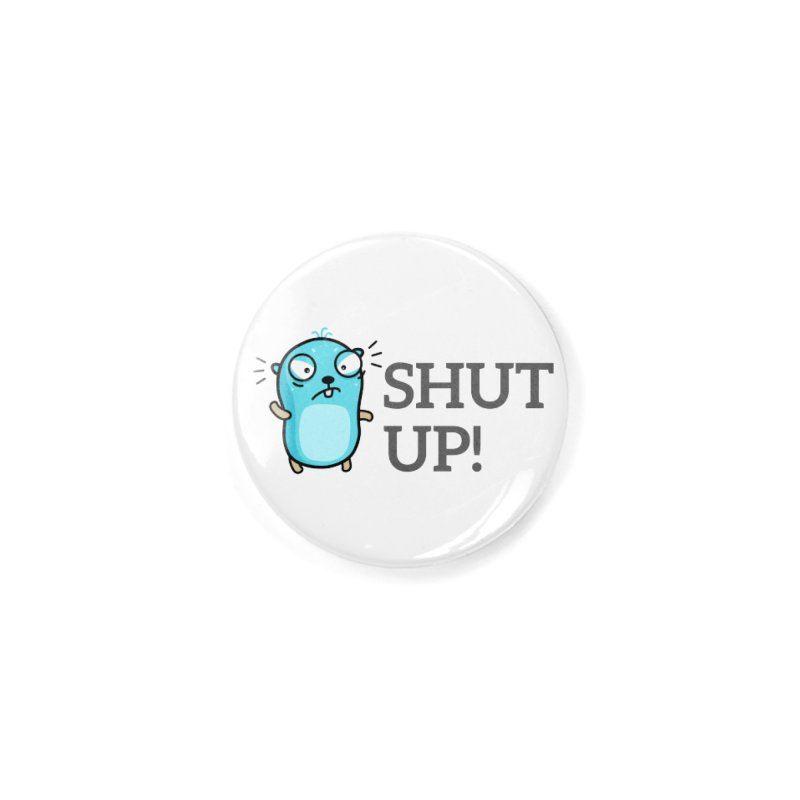 Shut up! Accessories Button by Be like a Gopher