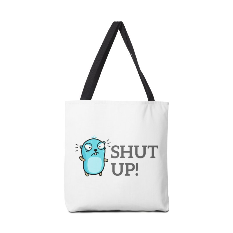 Shut up! Accessories Bag by Be like a Gopher