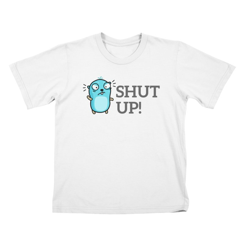 Shut up! Kids T-Shirt by Be like a Gopher