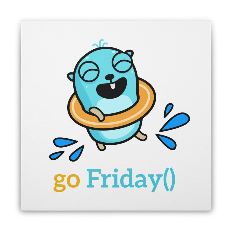 go Friday() Home Stretched Canvas by Be like a Gopher
