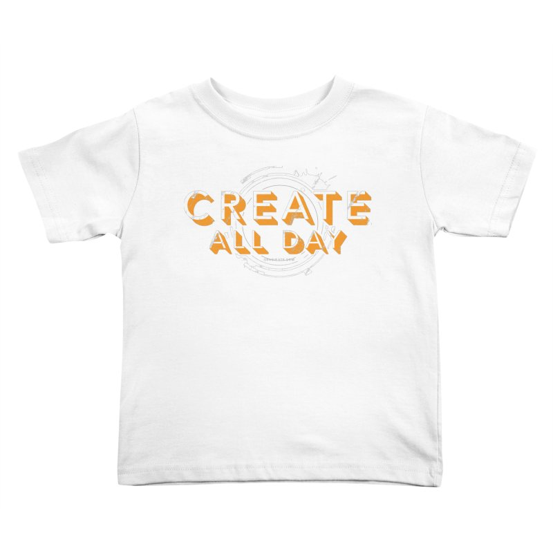 Create All Day Kids Toddler T-Shirt by Gradient9 Studios Threadless Store