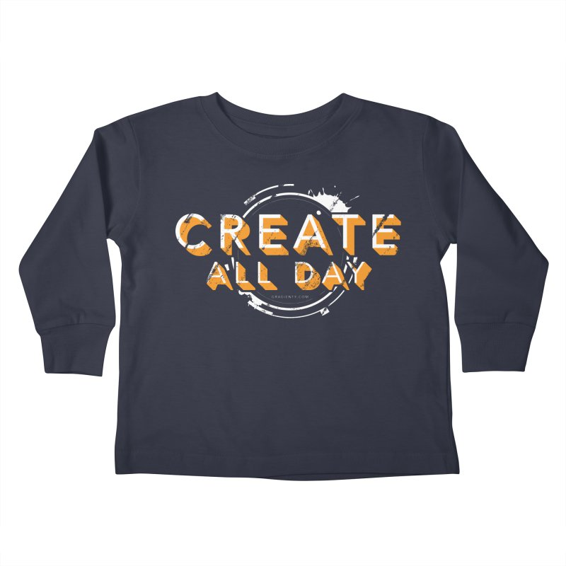 Create All Day Kids Toddler Longsleeve T-Shirt by Gradient9 Studios Threadless Store