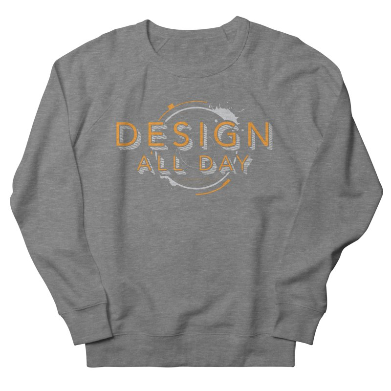 Design All Day Women's French Terry Sweatshirt by Gradient9 Studios Threadless Store
