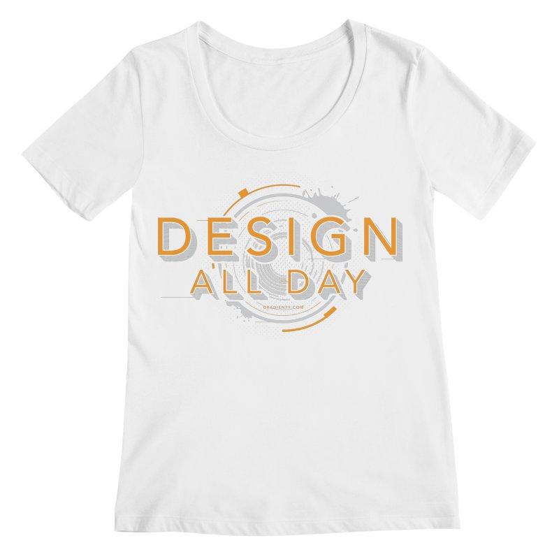 Design All Day Women's Regular Scoop Neck by Gradient9 Studios Threadless Store