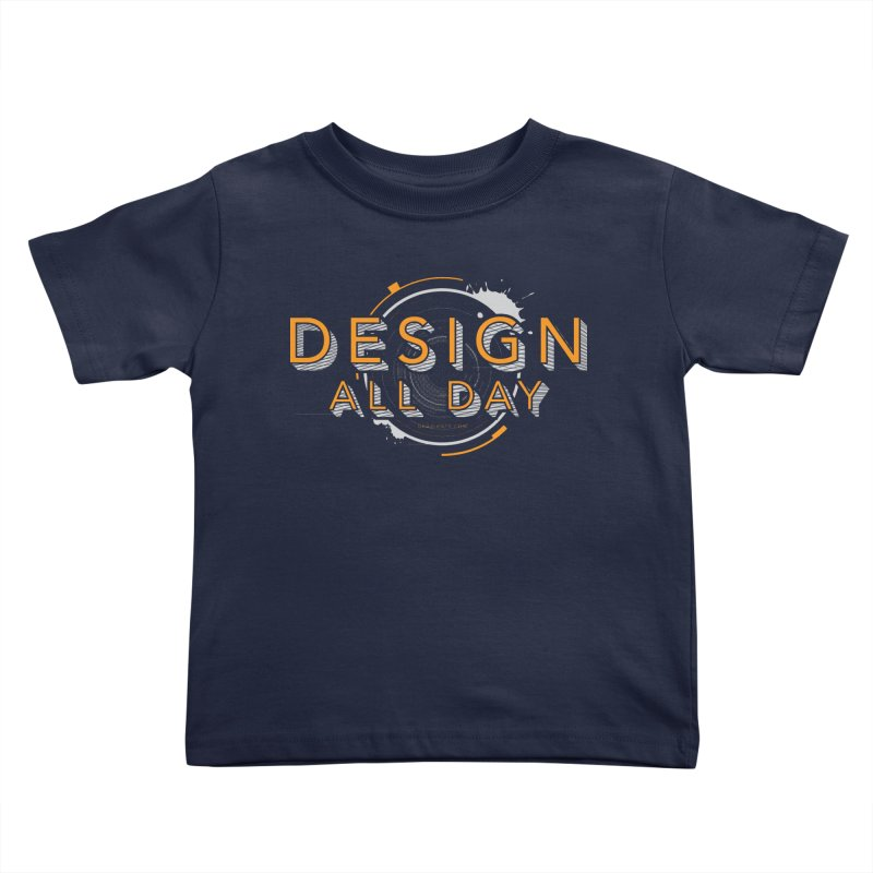 Design All Day Kids Toddler T-Shirt by Gradient9 Studios Threadless Store