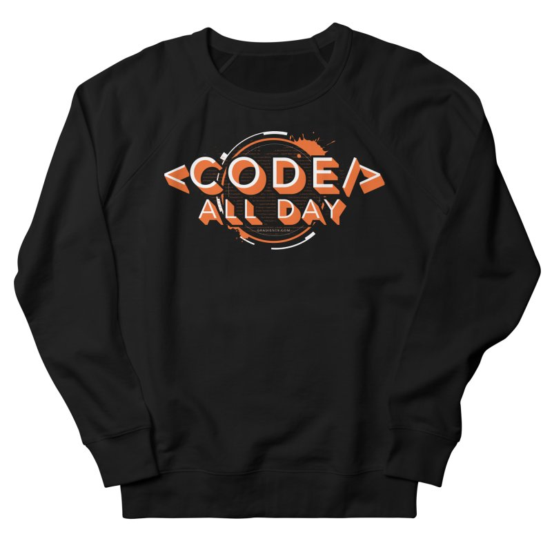 Code All Day Women's French Terry Sweatshirt by Gradient9 Studios Threadless Store