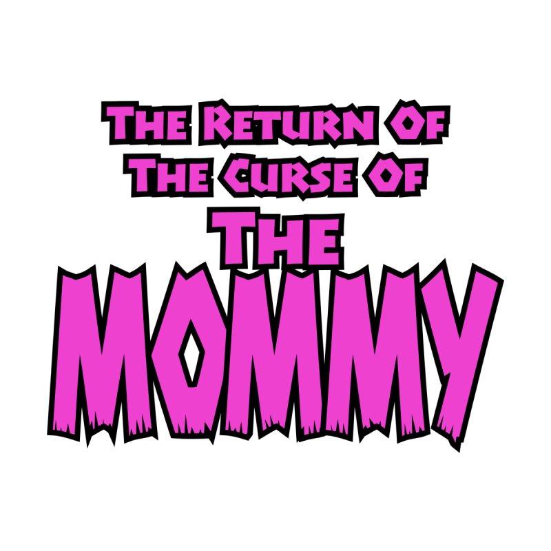 The Mommy Returns by Grandio Design Artist Shop