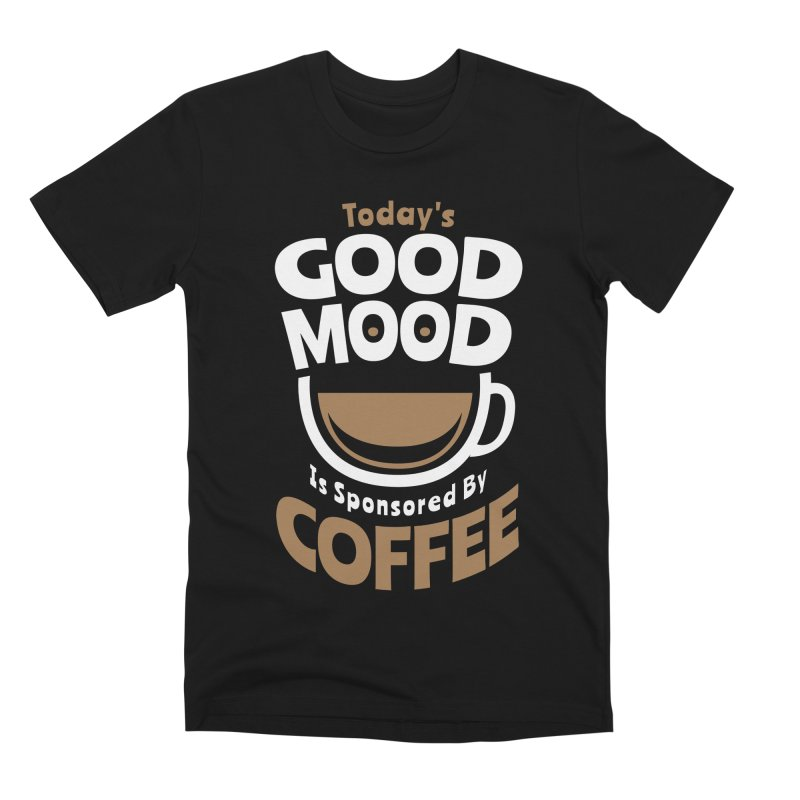 Today's Good Mood Is Sponsored By Coffee Smiley Face Cup Men's T-Shirt by Grandio Design Artist Shop