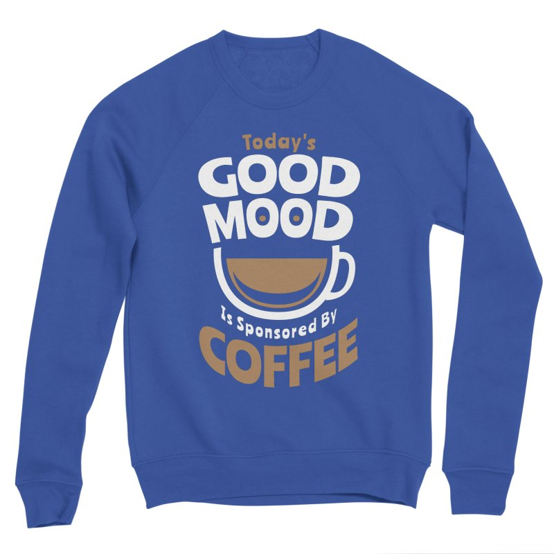 Today's Good Mood Is Sponsored By Coffee Smiley Face Cup Men's Sweatshirt by Grandio Design Artist Shop