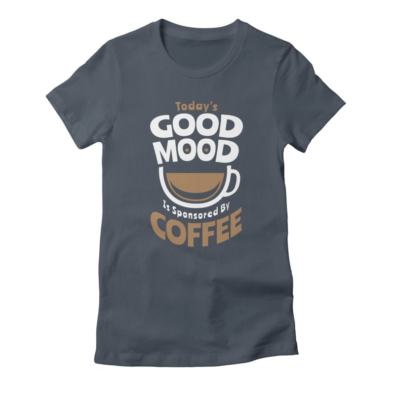 Today's Good Mood Is Sponsored By Coffee Smiley Face Cup Women's T-Shirt by Grandio Design Artist Shop