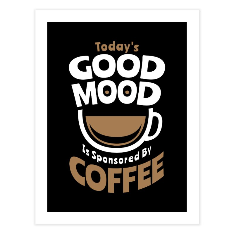 Today's Good Mood Is Sponsored By Coffee Smiley Face Cup Home Fine Art Print by Grandio Design Artist Shop