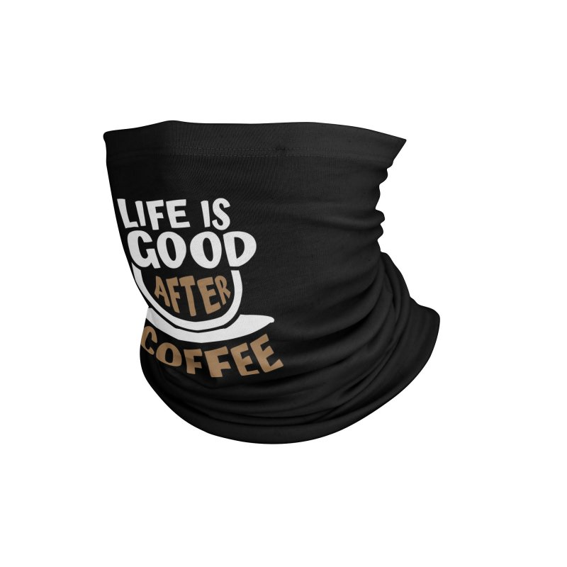 Life Is Good After Coffee Typography Caffeine Quote Cup Accessories Neck Gaiter by Grandio Design Artist Shop