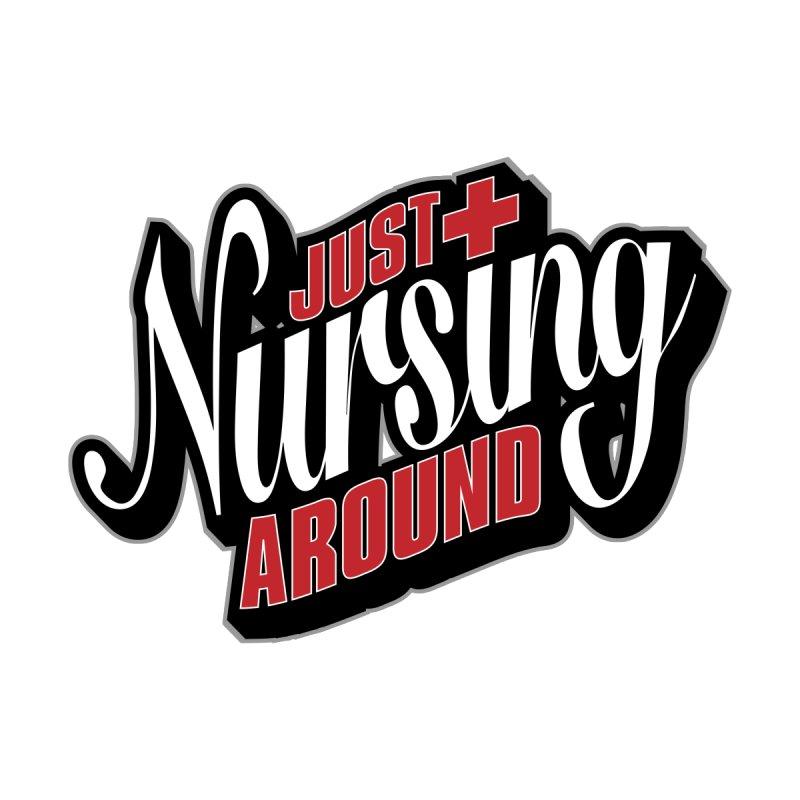 Just Nursing Around by Grandio Design Artist Shop
